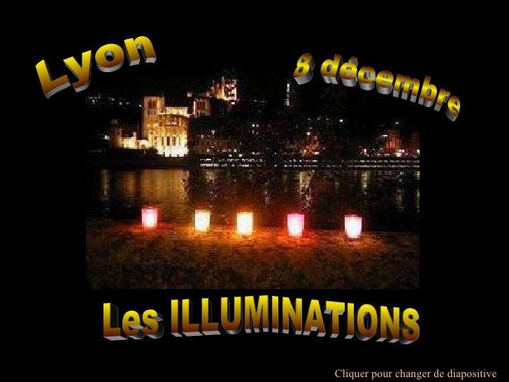 Les ILLUMINATIONS  8 décembre  Lyon Cliquer pour changer de diapositive