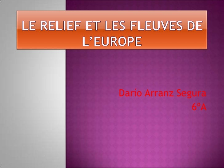 LE RELIEF ET LES FLEUVES DE L'EUROPE<br />Darío Arranz Segura<br />6ºA<br />