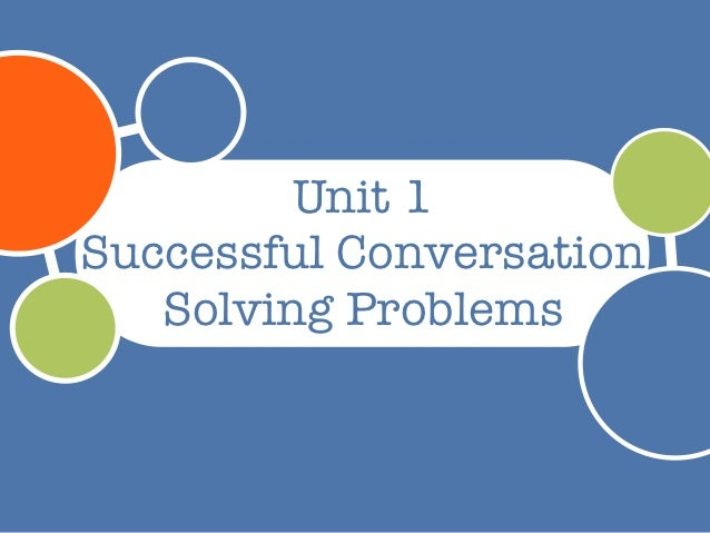 Unit 1Successful Conversation   Solving Problems