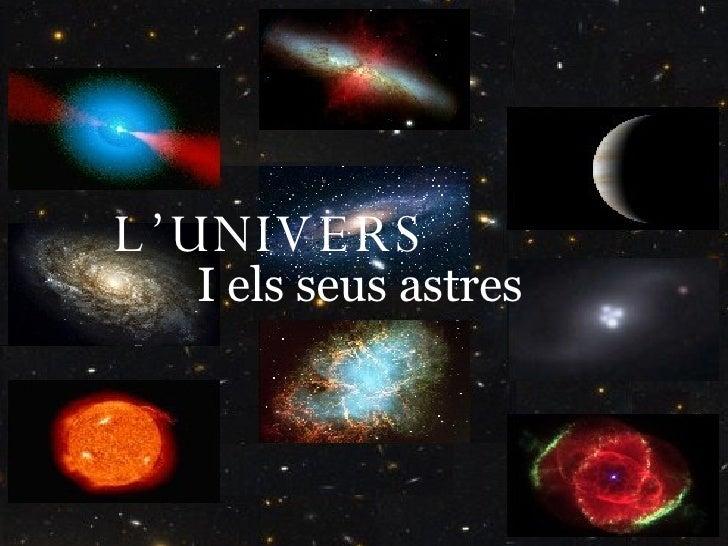 L'UNIVERS L'UNIVERS I els seus astres