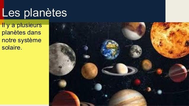 Les planètes Il y a plusieurs planètes dans notre système solaire.