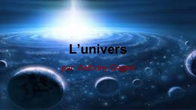 L'univers par: Anthony Gagné
