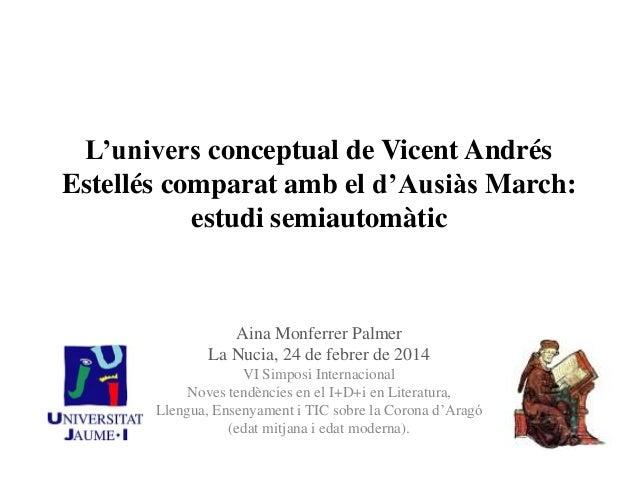 L'univers conceptual de Vicent Andrés Estellés comparat amb el d'Ausiàs March: estudi semiautomàtic Aina Monferrer Palmer ...