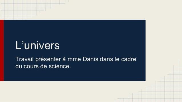 L'univers Travail présenter à mme Danis dans le cadre du cours de science.