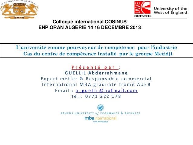 Colloque international COSINUS ENP ORAN ALGERIE 14 16 DECEMBRE 2013  L'université comme pourvoyeur de compétence pour l'in...