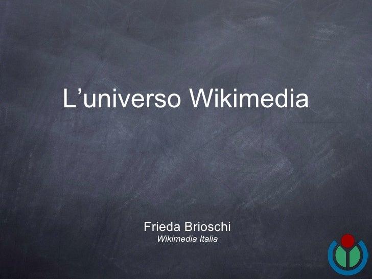 L'universo Wikimedia <ul><li>Frieda Brioschi </li></ul><ul><li>Wikimedia Italia </li></ul>