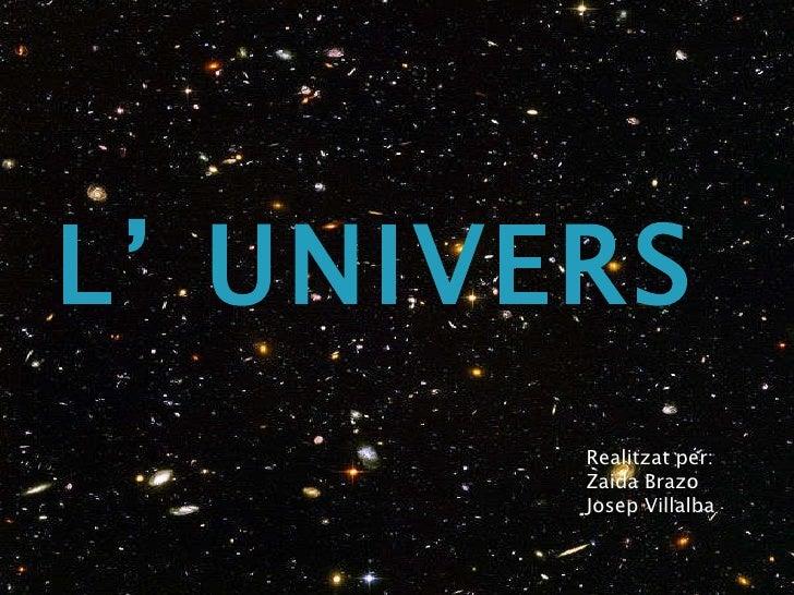 L' UNIVERS 22/12/10 Realitzat per: Zaida Brazo Josep Villalba