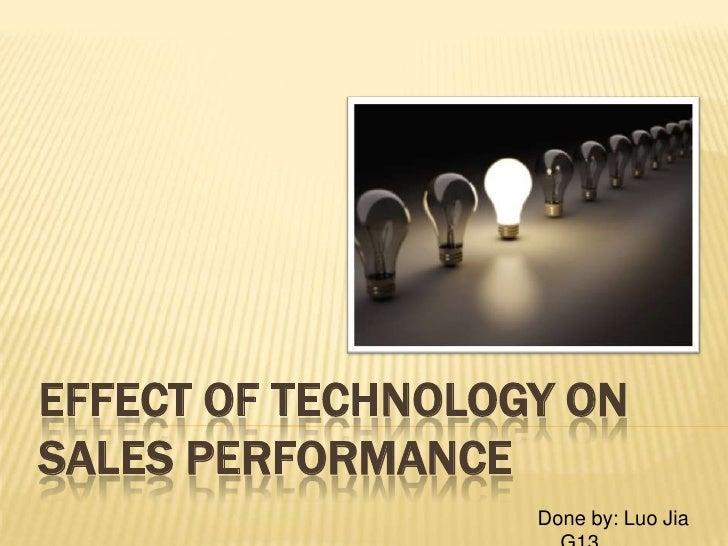 EFFECT OF TECHNOLOGY ONSALES PERFORMANCE                   Done by: Luo Jia