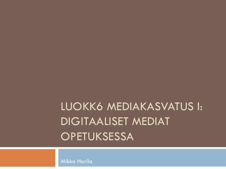 LUOKK6 MEDIAKASVATUS I:DIGITAALISET MEDIATOPETUKSESSAMikko Horila