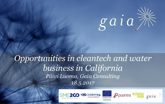 1 Opportunities in cleantech and water business in California Päivi Luoma, Gaia Consulting 18.5.2017