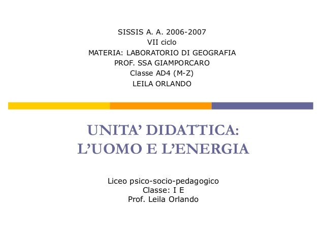 SISSIS A. A. 2006-2007VII cicloMATERIA: LABORATORIO DI GEOGRAFIAPROF. SSA GIAMPORCAROClasse AD4 (M-Z)LEILA ORLANDOUNITA' D...