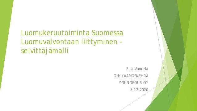 Luomukeruutoiminta Suomessa Luomuvalvontaan liittyminen – selvittäjämalli Eija Vuorela Osk KAAMOSKEHRÄ YOUNGFOUR OY 8.12.2...