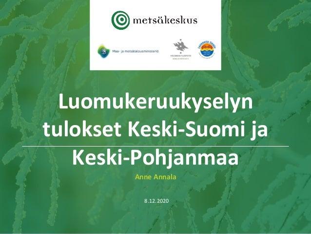 Anne Annala 8.12.2020 Luomukeruukyselyn tulokset Keski-Suomi ja Keski-Pohjanmaa