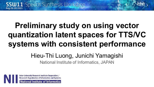 Preliminary study on using vector quantization latent spaces for TTS/VC systems with consistent performance Hieu-Thi Luong...