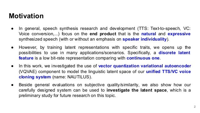 Preliminary study on using vector quantization latent spaces for TTS/VC systems with consistent performance Slide 2