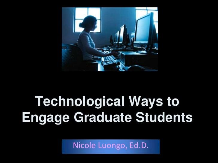 Technological Ways toEngage Graduate Students       Nicole Luongo, Ed.D.