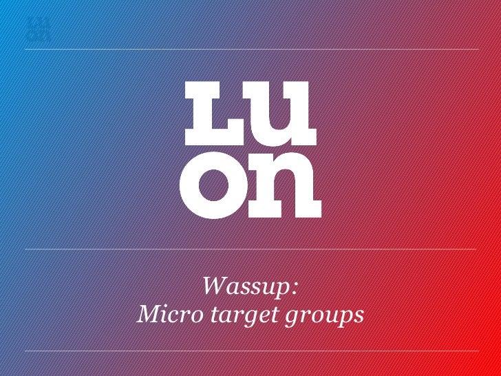 Wassup: Micro target groups
