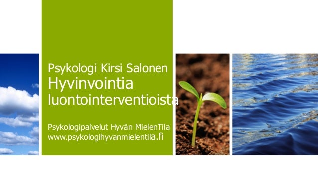 Psykologi Kirsi Salonen Hyvinvointia luontointerventioista Psykologipalvelut Hyvän MielenTila www.psykologihyvanmielentila...
