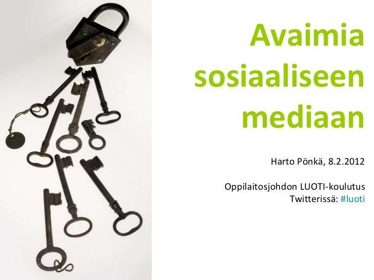 Avaimia sosiaaliseen mediaan Harto Pönkä, 8.2.2012 Oppilaitosjohdon LUOTI-koulutus Twitterissä:  #luoti