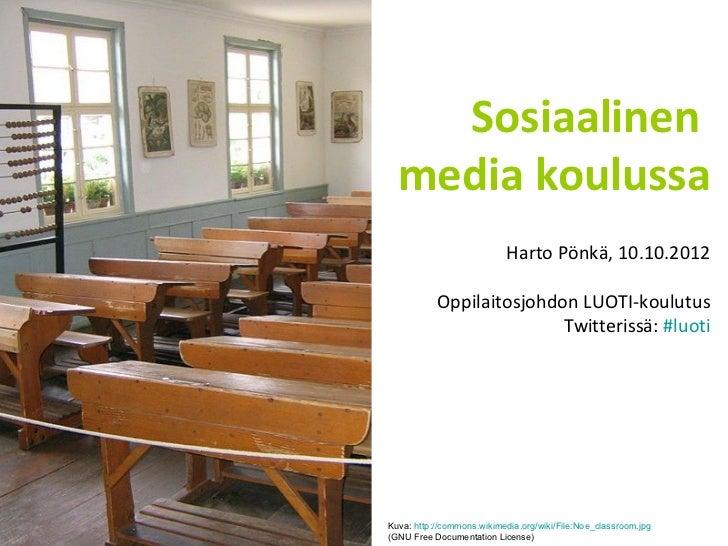 Sosiaalinen  media koulussa                           Harto Pönkä, 10.10.2012           Oppilaitosjohdon LUOTI-koulutus   ...
