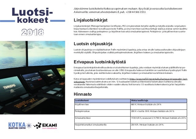 Luotsikokeet Hinta/osallistuja Kirjallinen koe 660 €. Hintaan lisätään alv 24 % Peitepiirroskoe 200 € + kartta 30 €. Hinta...