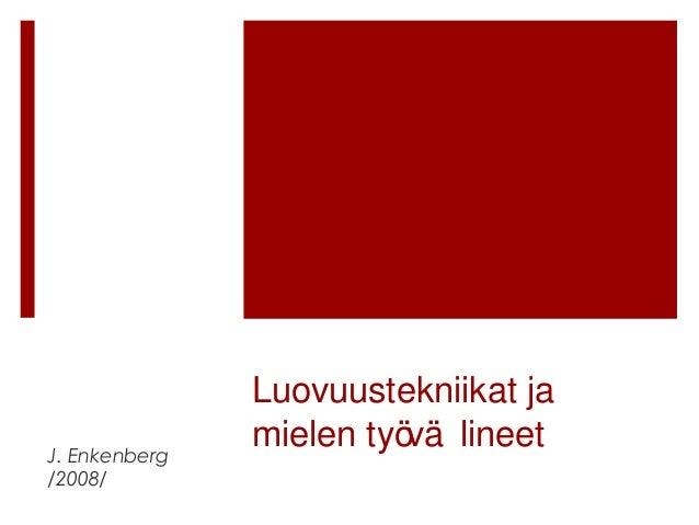J. Enkenberg /2008/  Luovuustekniikat ja mielen työ lineet vä