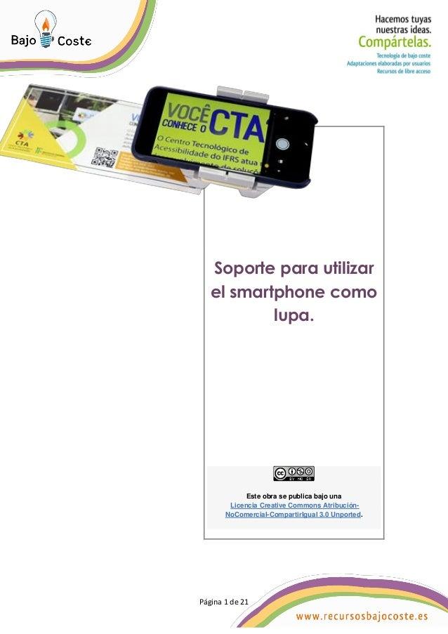 Página 1 de 21 Página 1 de 21 Soporte para utilizar el smartphone como lupa. Este obra se publica bajo una Licencia Creati...