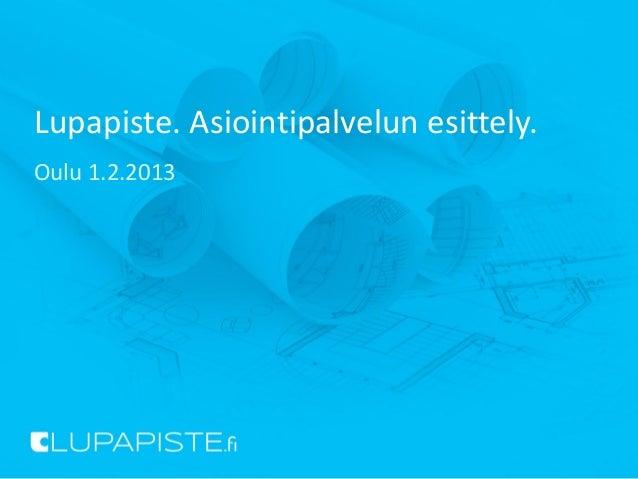 Lupapiste. Asiointipalvelun esittely.Oulu 1.2.2013