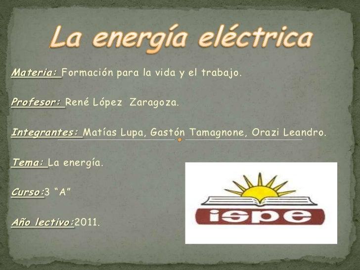 Materia: Formación para la vida y el trabajo.Profesor: René López Zaragoza.Integrantes: Matías Lupa, Gastón Tamagnone, Ora...