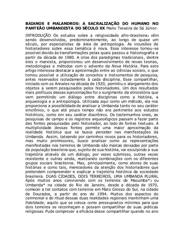 BAIANOS E MALANDROS: A SACRALIZAÇÃO DO HUMANO NO PANTEÃO UMBANDISTA DO SÉCULO XX Mario Teixeira de Sá Júnior∗ INTRODUÇÃO O...