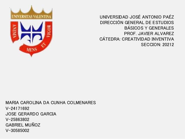 UNIVERSIDAD JOSÉ ANTONIO PAÉZ DIRECCIÓN GENERAL DE ESTUDIOS BÁSICOS Y GENERALES PROF. JAVIER ALVAREZ CÁTEDRA: CREATIVIDAD ...