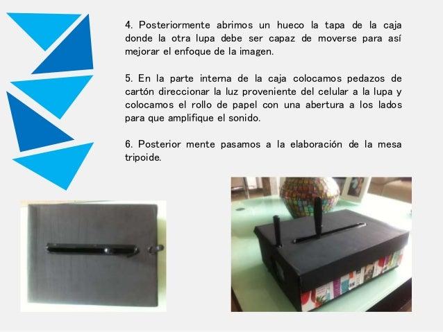 4. Posteriormente abrimos un hueco la tapa de la caja donde la otra lupa debe ser capaz de moverse para así mejorar el enf...