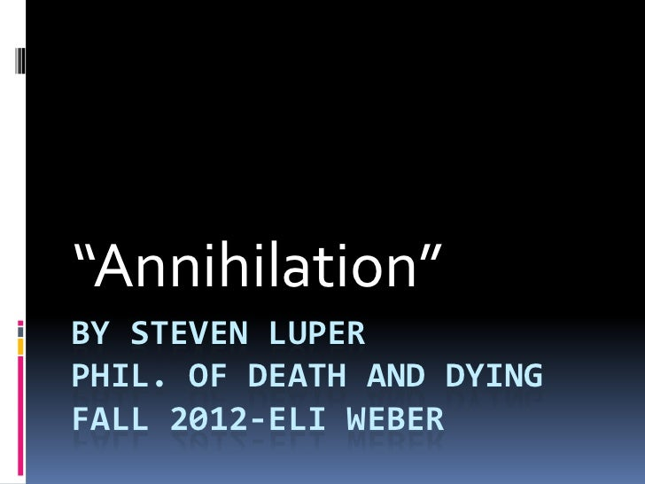 """""""Annihilation""""BY STEVEN LUPERPHIL. OF DEATH AND DYINGFALL 2012-ELI WEBER"""