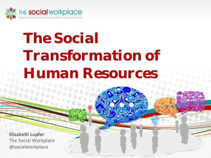 The Social      Transformation of      Human ResourcesElizabeth LupferThe Social Workplace@socialworkplace