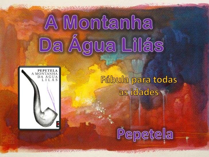 A Montanha<br /> Da Água Lilás<br />Fábula para todas<br />as idades<br />Pepetela<br />
