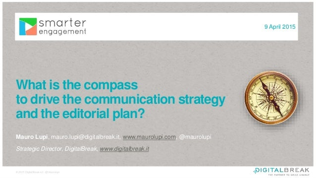 1© 2015 DigitalBreak srl - @maurolupi What is the compass to drive the communication strategy and the editorial plan? Maur...