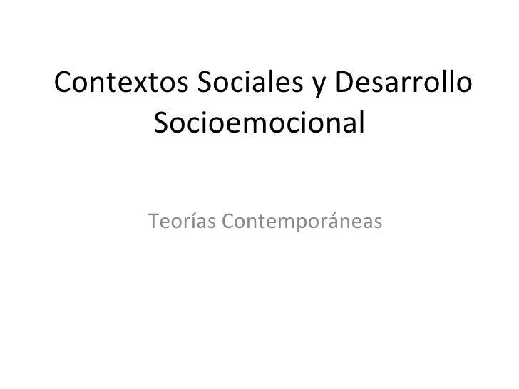 Contextos Sociales y Desarrollo Socioemocional  Teorías Contemporáneas