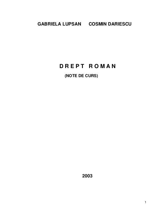 1  GABRIELA LUPSAN COSMIN DARIESCU  D R E P T R O M A N  (NOTE DE CURS)  2003