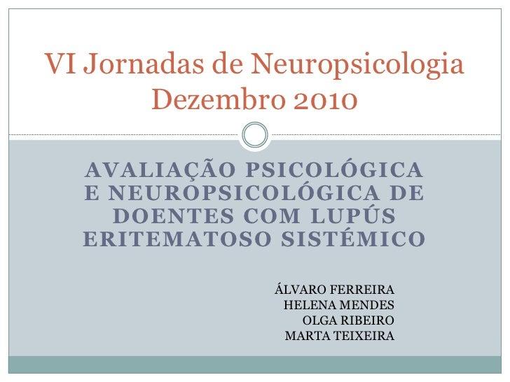 VI Jornadas de Neuropsicologia       Dezembro 2010  AVALIAÇÃO PSICOLÓGICA  E NEUROPSICOLÓGICA DE    DOENTES COM LUPÚS  ERI...