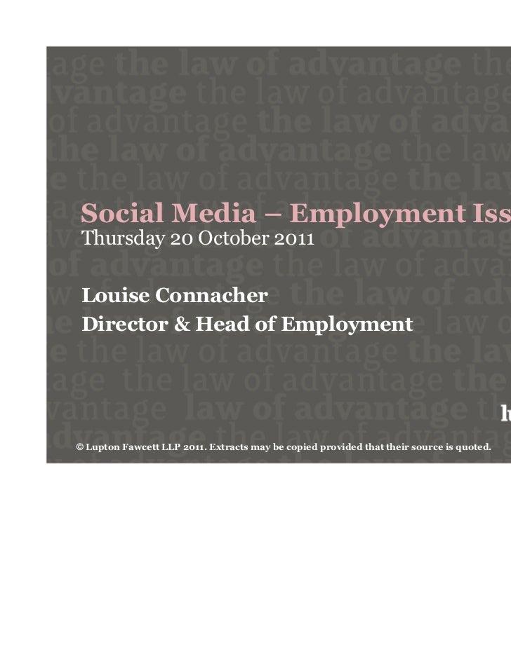 Social Media – Employment Issues Thursday 20 October 2011 Louise Connacher Director & Head of Employment© Lupton Fawcett L...