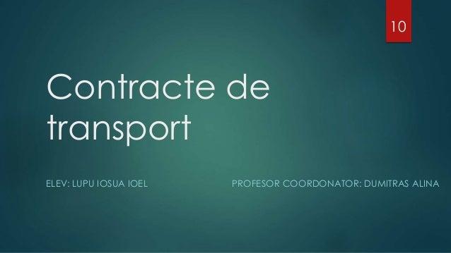Contracte de transport ELEV: LUPU IOSUA IOEL PROFESOR COORDONATOR: DUMITRAS ALINA 10