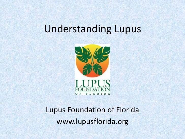 Understanding LupusLupus Foundation of Florida   www.lupusflorida.org                              1