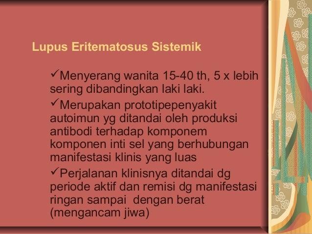 Lupus Eritematosus SistemikMenyerang wanita 15-40 th, 5 x lebihsering dibandingkan laki laki.Merupakan prototipepenyakit...