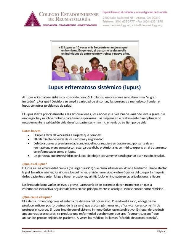 Lupus eritematoso sistémico (lupus) Al lupus eritematoso sistémico, conocido como SLE o lupus, en ocasiones se lo denomina...