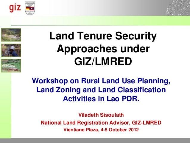 Land Tenure Security      Approaches under         GIZ/LMREDWorkshop on Rural Land Use Planning, Land Zoning and Land Clas...