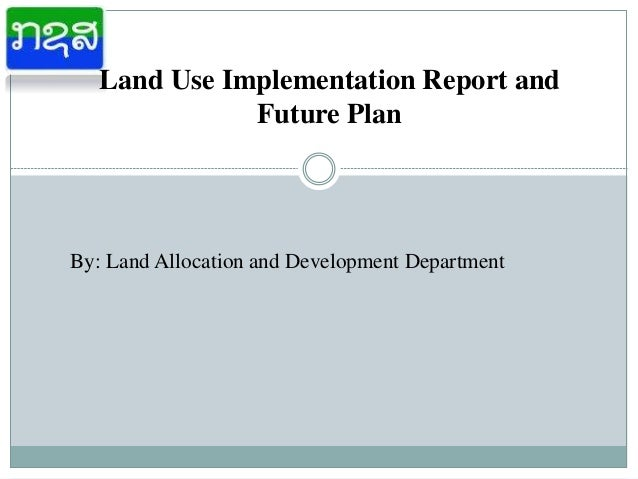Land Use Implementation Report and Future Plan By: Land Allocation and Development Department