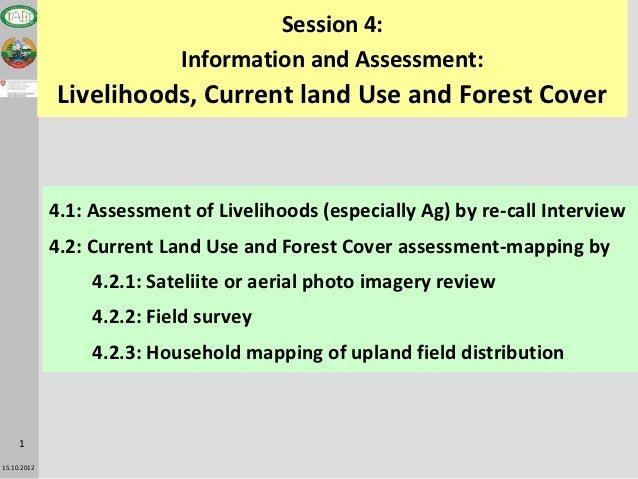 Session 4:                            Information and Assessment:             Livelihoods, Current land Use and Forest Cov...