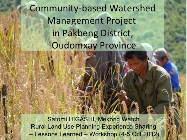 Community-based Watershed   Management Project    in Pakbeng District,    Oudomxay Province      Satomi HIGASHI, Mekong Wa...