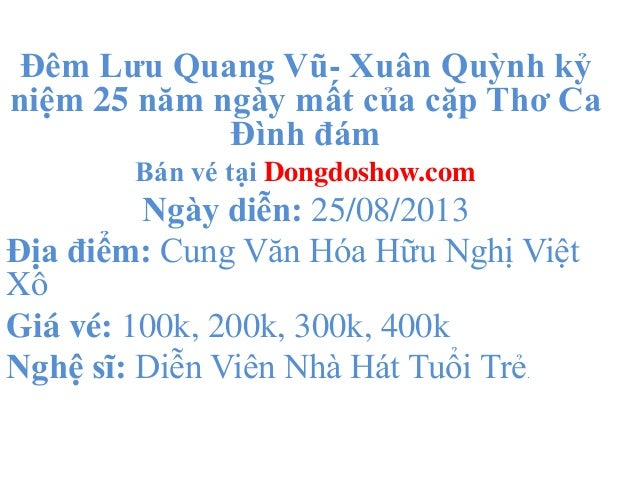 Đêm Lưu Quang Vũ- Xuân Quỳnh kỷ niệm 25 năm ngày mất của cặp Thơ Ca Đình đám Bán vé tại Dongdoshow.com Ngày diễn: 25/08/20...