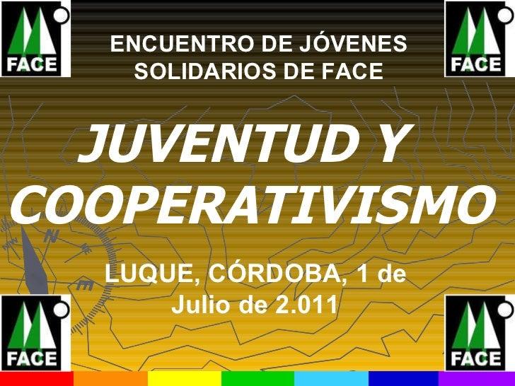 JUVENTUD Y  COOPERATIVISMO ENCUENTRO DE JÓVENES SOLIDARIOS DE FACE LUQUE, CÓRDOBA, 1 de Julio de 2.011